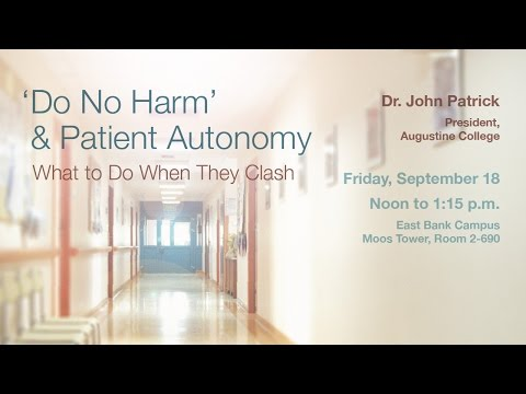 "Dr. John Patrick, ""'Do No Harm' and Patient Autonomy: What to Do When They Clash"""