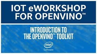 Toolkit Introduction | Intel® Distribution of OpenVINO™ Toolkit | eWorkshop | Intel Software