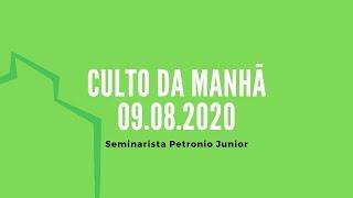 Culto da Manhã - 09.08.2020   Seminarista Petronio Junior