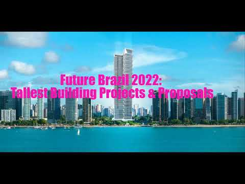 Future Brazil 2022:Tallest Building Projects & Proposals