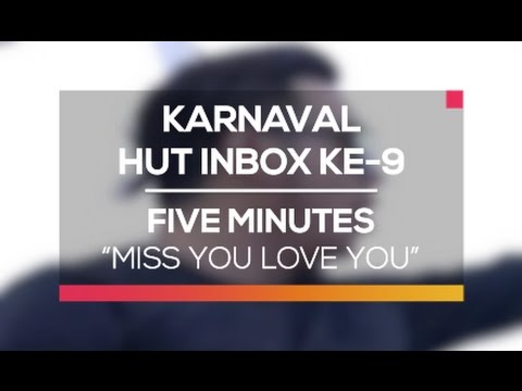Five Minutes - Miss You Love You (Karnaval HUT Inbox 9 Tahun)