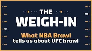 What the NBA Brawl Tells Us About the UFC Brawl | The Weigh-In #454