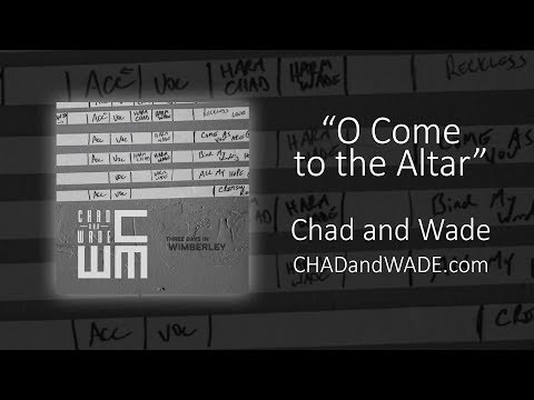 O Come to the Altar - Chad and Wade