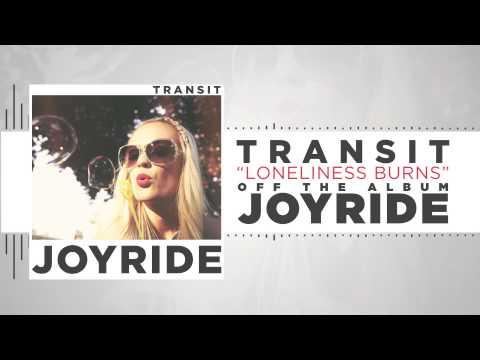 Transit - Loneliness Burns