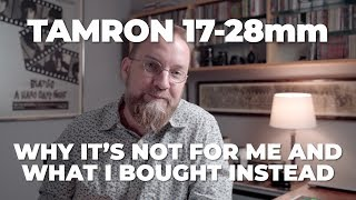 Tamron 17-28mm f/2.8: Why I'm NOT Buying It (and what I bought instead)