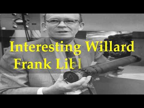 Interesting Willard Frank Libby Facts