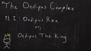 The Oedipus Complex - Part I:  Oedipus Rex