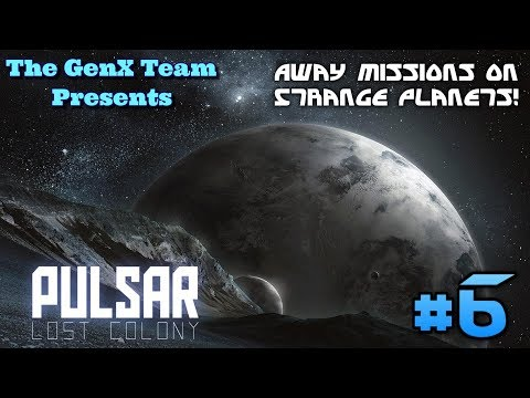 PULSAR: Lost Colony #6 | The GenX Team | Away Missions on Strange Planets!