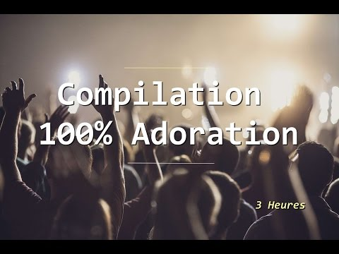 Compilation 100% Adoration  Vol1  3 heures  **Worship Fever Channel **