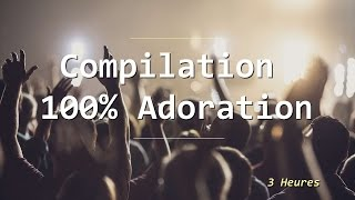 Gambar cover Compilation 100% Adoration [ Vol.1]  (3 heures) | **Worship Fever Channel **