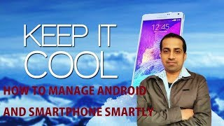8 TIPS TO IMPROVE ANDROID PHONE'S PERFORMANCE, SMARTPHONES HEATING PROBLEM