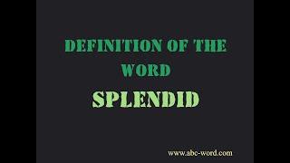 "Definition of the word ""Splendid"""