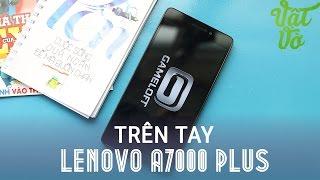 vật vờ  đnh gi nhanh lenovo a7000 plus bản nng cấp của a7000