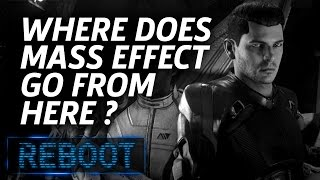 Where does Mass Effect Go Next? - Reboot Episode 3.5