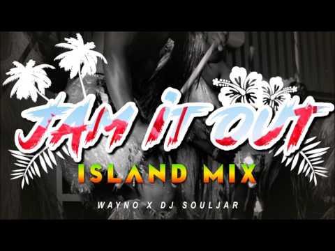 WAYNO - JAMMIN IT OUT [ISLAND MIX] (DJ SOULJAR REMIX)