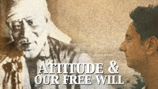 Attitude & Our 'Free Will' | Living the Teachings of Sai Baba