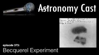Astronomy Cast Ep. 373: Becquerel Experiment (Radiation)