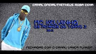 MC KELVINHO OS MENINOS DO TORRO 2- 2013 - THETHEUS ROBA CENA