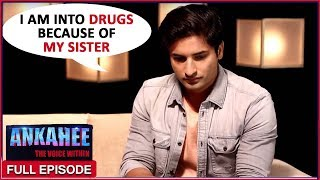 I Am Into Drugs Because Of My Sister   Ankahee ...