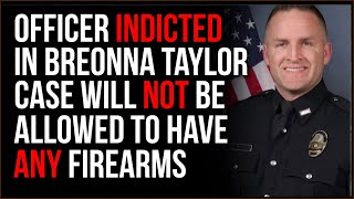 Louisville Cop Indicted In Breonna Taylor Case CANNOT Have A Gun, Despite Being DOXED By Leftists