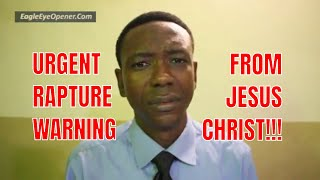 URGENT WARNING from Jesus About The SOON RAPTURE!!!