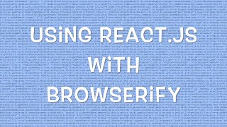 Using React.js with Browserify