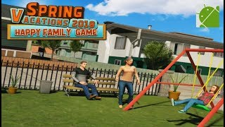 Spring Vacations 2018 Happy Family Game - Android Gameplay FHD
