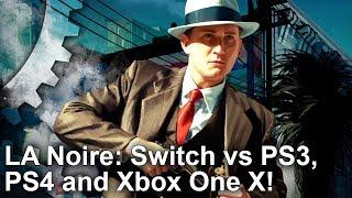 LA Noire: Switch vs PS3/PS4/Xbox One X Graphics Comparison + Frame-Rate Test