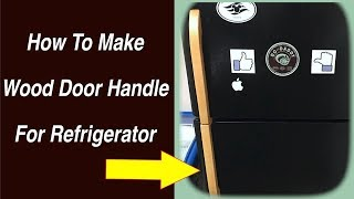 Replace a Refrigerator Door Handle with Wood // How To