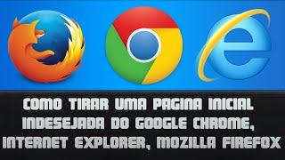 Como tirar uma pagina inicial indesejada do Google Chrome, Internet Explorer, Mozilla Firefox