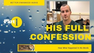Chris Watts Full Confession - In His Words- Best Enhanced Audio - Part 1