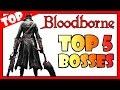 Bloodborne - TOP 5 BOSSES