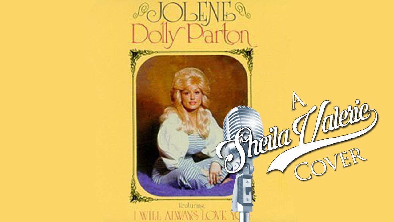 jolene by dolly parton a sheila valerie cover youtube