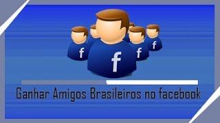 como ter muitos amigos Brasileiros no facebook