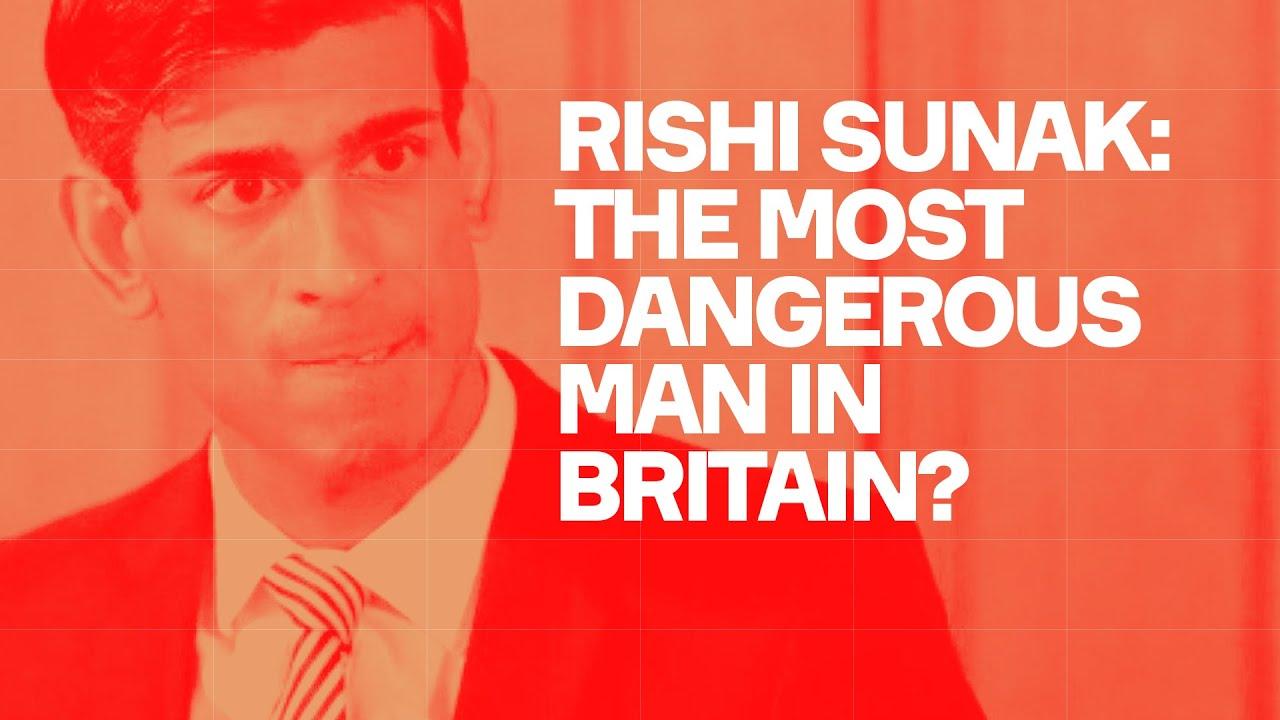 Rishi Sunak: The Most Dangerous Man In Britain?