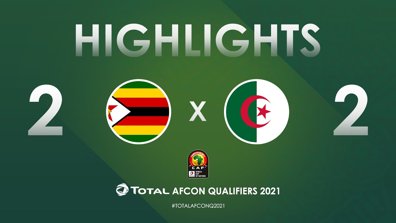 HIGHLIGHTS | Total AFCON Qualifiers 2021 | Round 4 - Group H: Zimbabwe 2-2 Algeria
