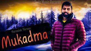 Mukadma (Full Song) - Parmish Verma | Desi Crew | Latest Punjabi Songs 2018
