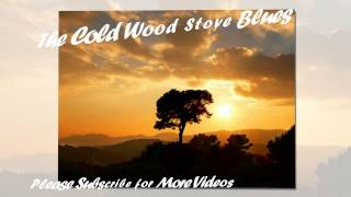 The Cold Wood Stove Blues | Hd Sad Songs 2015