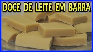 DOCE DE LEITE EM BARRA (RECEITA MUITO FÁCIL)