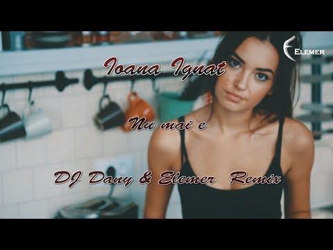 Ioana Ignat - Nu mai e (DJ DANY & Elemer Remix) (Online Video)
