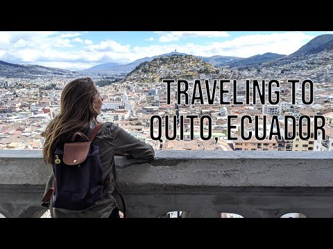 Traveling To Quito, Ecuador | Ep.  7
