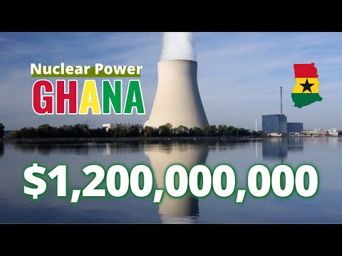 Ghana to generate $1.2 Billion dollars revenue from NUCLEAR POWER