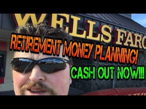 Retirement Money Planning! Cashout Now!