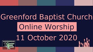 Greenford Baptist Church Sunday Worship (Online) - 11 October 2020