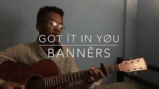 """Got It In You"" by BANNERS (cover)"
