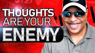 Your Thoughts Are Your Enemy