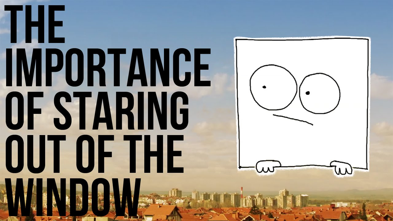 The Importance of Staring Out Of The Window