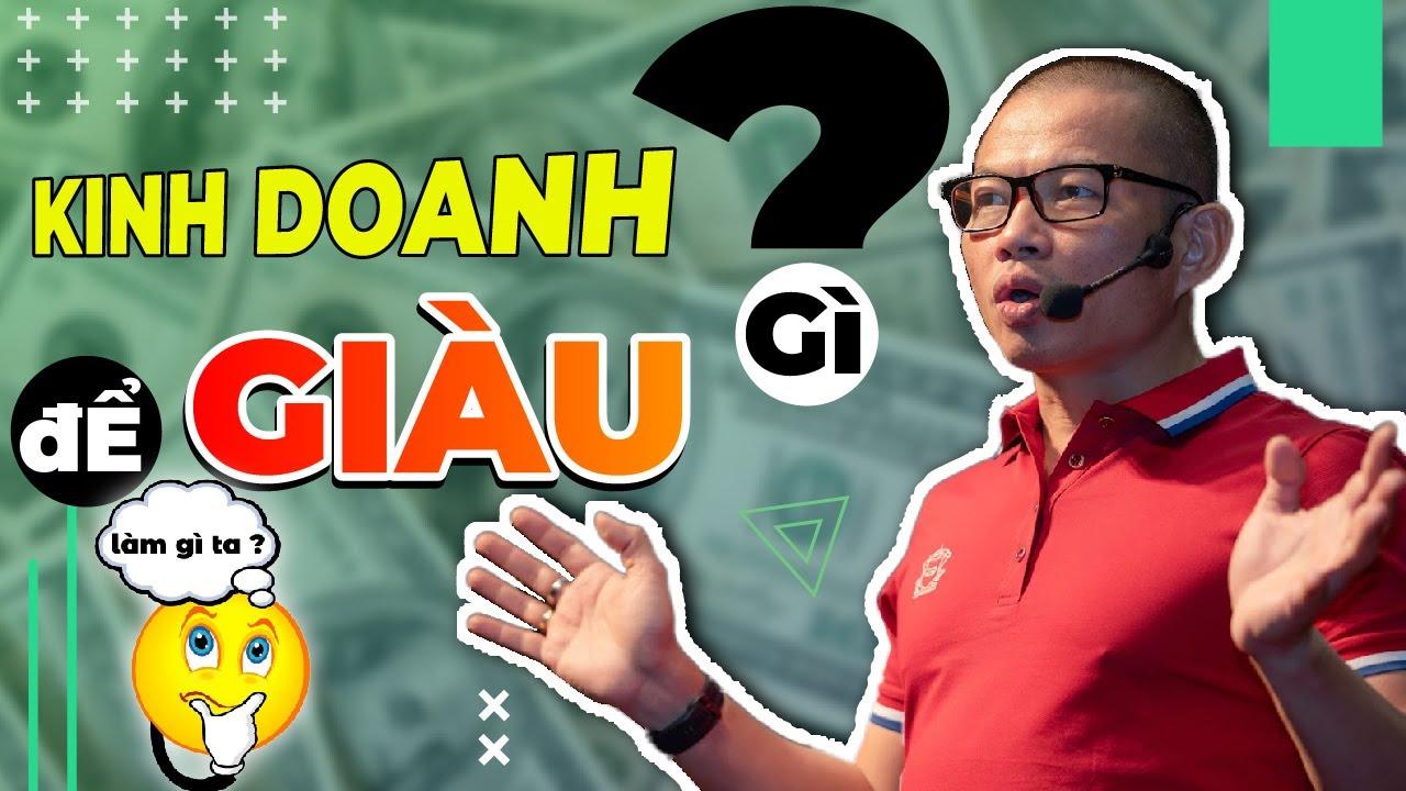 Kinh doanh gì để làm giàu – Grab – thợ cơ khí – Bán điện thoại – Phạm Thành Long