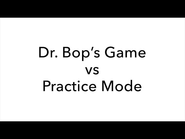 Dr  Bop's Game vs Practice Mode