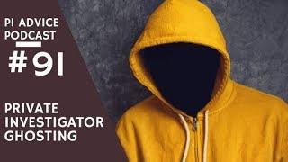 Private Investigator Ghosting - Private Investigator Advice Podcast #91